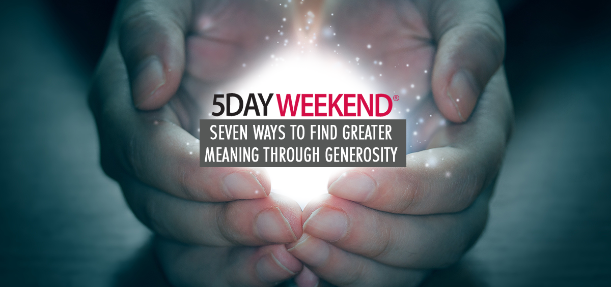Seven Ways to Find Greater Meaning Through Generosity | 5